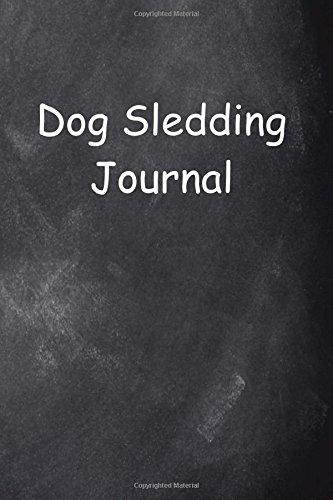 Dog Sledding Journal Chalkboard Design: (Notebook, Diary, Blank Book) (Sports Journals Notebooks Diaries) por Distinctive Journals