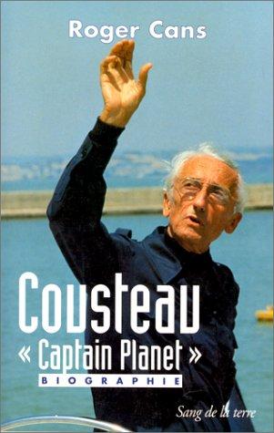 Cousteau :Captain Planet, biographie par Roger Cans