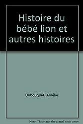 Histoire du bébé lion et autres histoires