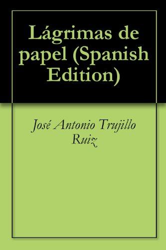 Lágrimas de papel por José Antonio Trujillo Ruiz