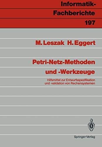 Petri-Netz-Methoden und -Werkzeuge: Hilfsmittel zur Entwurfsspezifikation und -validation von Rechensystemen (Informatik-Fachberichte, Band 197)