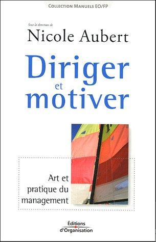 Diriger et motiver: Art et pratique du management