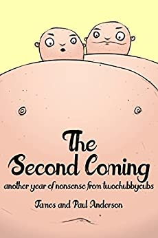 The Second Coming: Another Year of Nonsense from Two Chubby Cubs by [Anderson, James, Anderson, Paul]