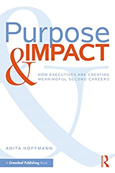 Purpose & Impact: How Executives are Creating Meaningful Second Careers Descargar ebooks Epub
