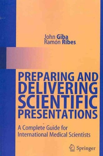 [(Preparing and Delivering Scientific Presentations: A Complete Guide for International Medical Scientists)] [Author: John Giba] published on (January, 2011)