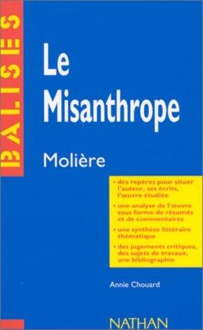 Le misanthrope, Molière : Résumé analytique, commentaire critique, documents complémentaires par Annie Chouard