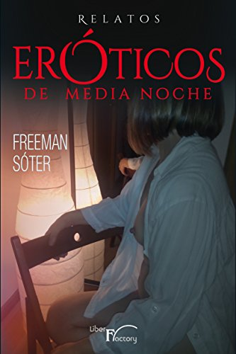 Relatos eróticos de medianoche (Novela erótica) por Freeman Sóter