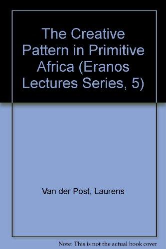 The Creative Pattern in Primitive Africa (Eranos Lectures Series, 5) por Laurens Van der Post