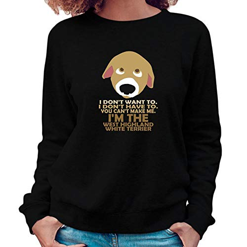 Idakoos I Don't Want to I Don't Have to You Can't Make me I'm The West Highland White Terrier Damen Sweatshirt M West Highland Terrier Sweatshirt