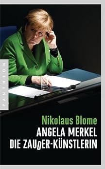 Angela Merkel - Die Zauder-Künstlerin von [Blome, Nikolaus]