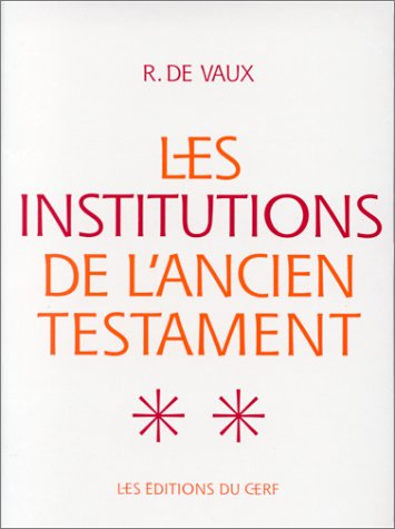 Les institutions de l'Ancien Testament Tome 2 : Institutions militaires ; Institutions religieuses par Roland de Vaux