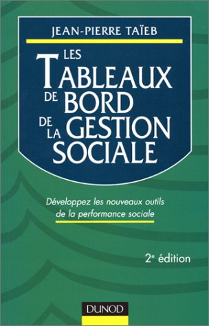 LES TABLEAUX DE BORD DE LA GESTION SOCIALE. Développez les nouveaux outils de la performance sociale, 2ème édition