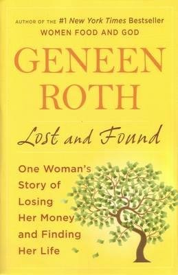 [(Lost and Found: One Woman's Story of Losing Her Money and Finding Her Life)] [Author: Geneen Roth] published on (April, 2012)