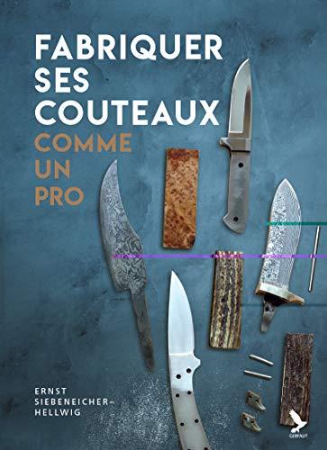 Fabriquer ses couteaux comme un pro par Ernst Siebeneicher-Hellwig,Marion Richaud