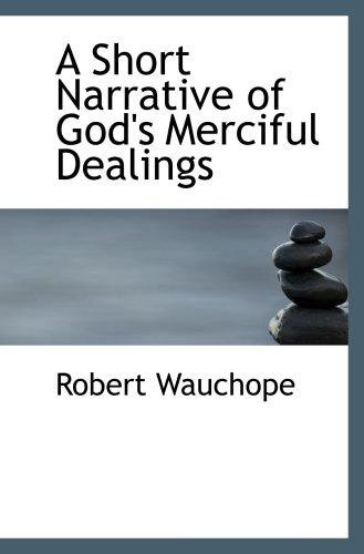 A Short Narrative of God's Merciful Dealings
