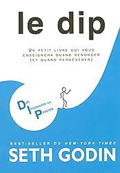 Le DIP - Un petit livre qui vous enseignera quand renoncer (et quand persévérer) - Défi impossible
