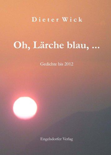 Preisvergleich Produktbild Oh, Lärche blau, ...: Gedichte bis 2012