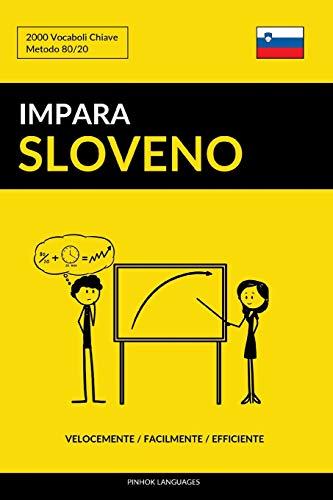 Impara lo Sloveno - Velocemente / Facilmente / Efficiente: 2000 Vocaboli Chiave