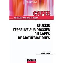 Réussir l'épreuve sur dossier du Capes de Mathématiques (Capes/Agreg de Mathématiques t. 1)