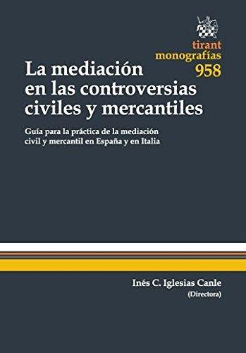 La Mediación en las Controversias Civiles y Mercantiles: Guía para la práctica de la mediación civil y mercantil en España y en Italia