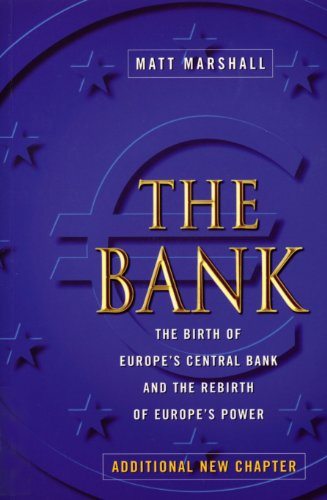 The Bank: Birth of Europe's Central Bank & Rebirth of Europe's Power