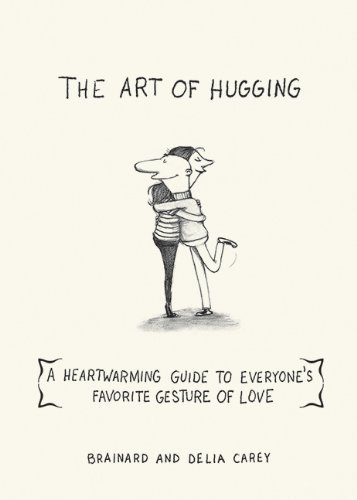 The Art of Hugging: A Heartwarming Guide to Everyone's Favorite Gesture of Love by Brainard Carey (2012-06-05)