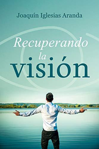 Recuperando la vision por Joaquin Iglesias Aranda
