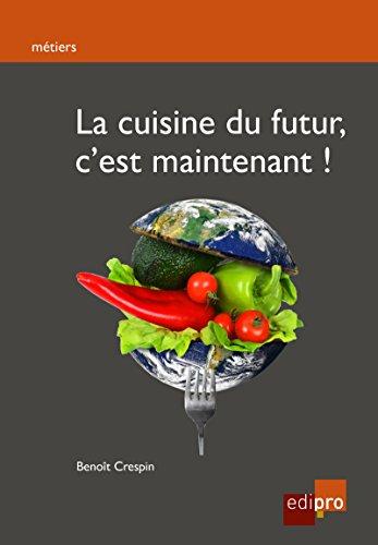 La cuisine du futur, c'est maintenant !: Guide pratique pour consommer responsable (HORS COLLECTION) par Benoit Crespin