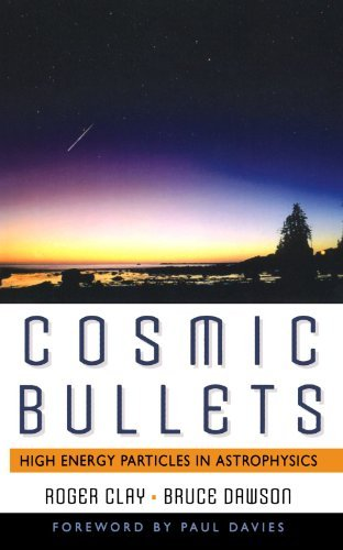 Cosmic Bullets: High Energy Particles In Astrophysics (Frontiers of Science) by Roger Clay (1999-04-23)