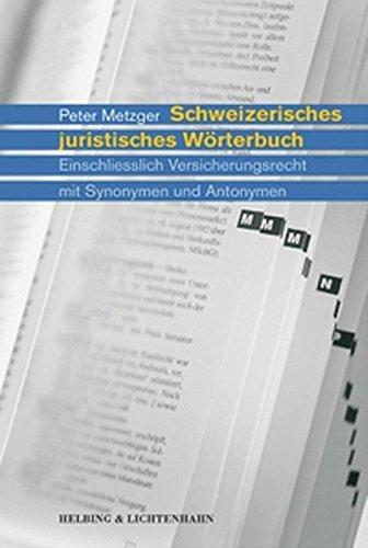 Schweizerisches juristisches Wörterbuch: Einschliesslich Versicherungsrecht mit Synonymen und Antonymen
