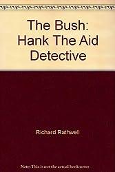 The Bush: Hank The Aid Detective