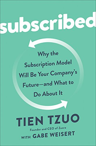 Subscribed: Why the Subscription Model Will Be Your Company's Future - And What to Do about It por Tien Tzuo