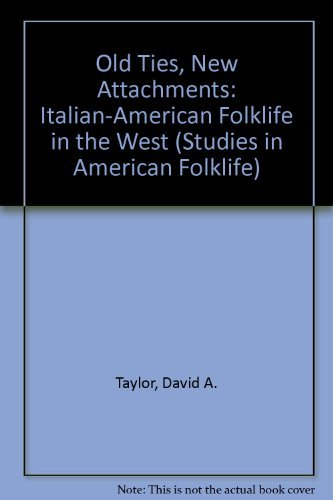 Old Ties, New Attachments: Italian-American Folklife in the West (Studies in American Folklife) by David A. Taylor (1992-10-30)