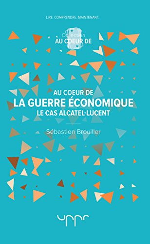 Au coeur de la guerre économique: Le cas Alcatel-Lucent