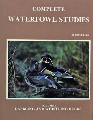 Whistling Duck ([(Complete Waterfowl Studies: Dabbling Ducks and Whistling Ducks v. 1)] [By (author) Bruce Burk] published on (July, 2007))