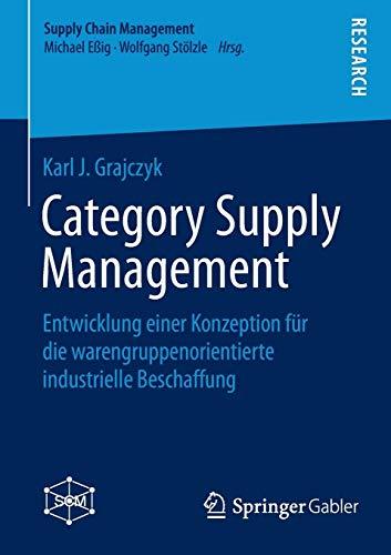 Category Supply Management: Entwicklung einer Konzeption für die warengruppenorientierte industrielle Beschaffung (Supply Chain Management)