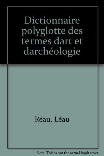 Dictionnaire polyglotte des termes d'art et d'archéologie par Louis Réau
