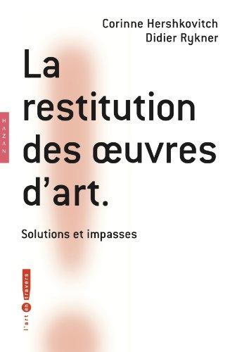 La restitution des oeuvres d'art: Solutions et impasses par Didier Rykner, Corinne Hershkovitch
