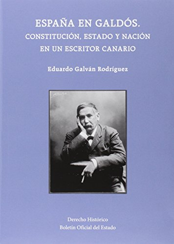 España en Galdós. Constitución, estado y nación en un escritor canario (Derecho Histórico) por Eduardo Galván Rodríguez