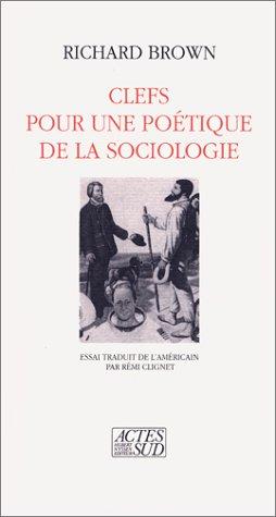 Clefs pour une poétique de la sociologie : Essai trad. de l'américain par Rémi Cligne par Richard Brown