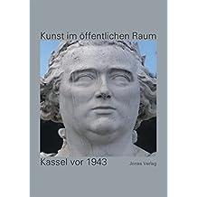 Kunst im öffentlichen Raum: Kassel vor 1943: Band 3