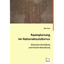 Raumplanung im Nationalsozialismus: Historische Darstellung und kritische Betrachtung