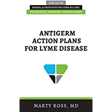 Antigerm Action Plans for Lyme Disease: How to Use Herbal & Prescription Germ Killers for Bacteria, Parasites, Viruses, & Yeast (English Edition)