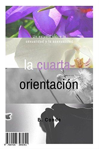 La Cuarta Orientación: Un Estudio Sobre la Sexualidad y la Asexualidad por Belén Conde Durán