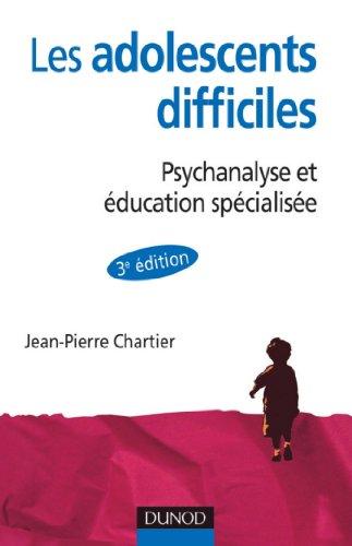 Les adolescent difficiles - 3e éd. : Psychanalyse...