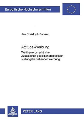Attitude-Werbung: Wettbewerbsrechtliche Zulässigkeit gesellschaftspolitisch stellungsbeziehender Werbung (Europäische Hochschulschriften Recht / Reihe ... / Series 2: Law / Série 2: Droit, Band 4031)