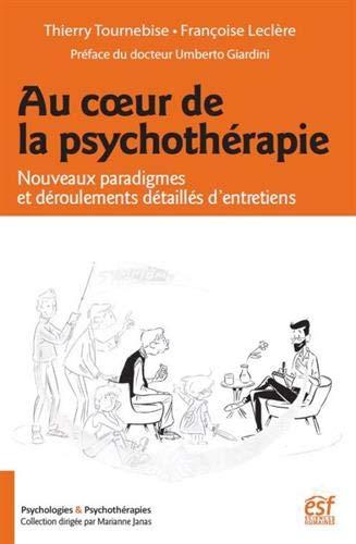 Au cour de la psychothérapie : Nouveaux paradigmes et déroulements détaillés d'entretiens