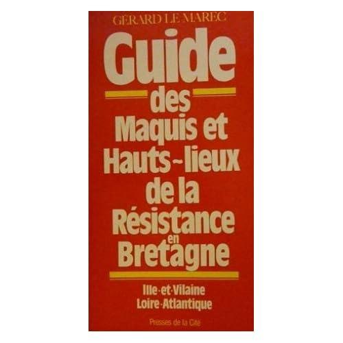 Guide des maquis et hauts-lieux de la resistance en bretagne