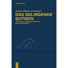 Das gelingende Gutsein: Über Liebe und Anerkennung bei Kierkegaard (Kierkegaard Studies. Monograph Series, Band 23)