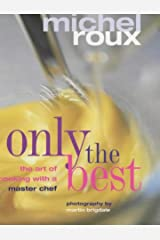 only the best: the art of cooking with a master chef Hardcover